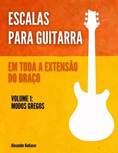 Escalas para Guitarra em toda a extensão do braço: Volume 1: Modos gregos
