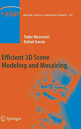 Efficient 3D Scene Modeling and Mosaicing (Springer Tracts in Advanced Robotics (87), Band 87)