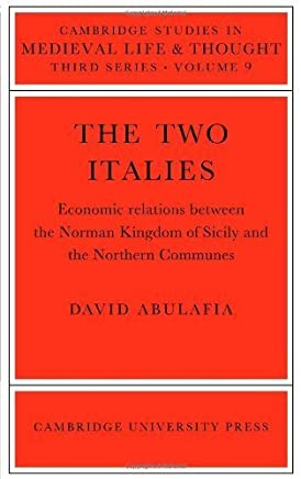 The Two Italies: Economic Relations Between the Norman Kingdom of Sicily and the Northern Communes (Cambridge Studies in Medieval Life and Thought: Third Series) by David Abulafia(2005-11-24)