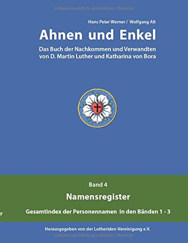 Ahnen und Enkel: Das Buch der Nachkommen und Verwandten von D.Martin Luther und Katharina von Bora (Band 4)
