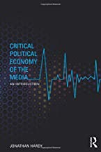 Critical Political Economy of the Media: An Introduction (Communication and Society)