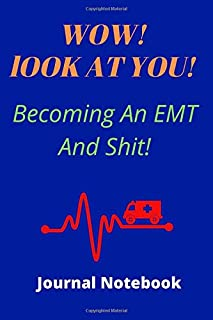 WOW! LOOK AT YOU! Becoming An EMT And SHIT! | Journal Notebook 120 pages 6 x 9: EMT Gifts, Paramedic Gift, EMT Graduation,...