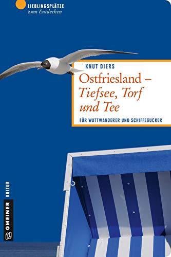 Ostfriesland - Tiefsee, Torf und Tee: Für Wattwanderer und Schiffegucker (Lieblingsplätze im GMEINER-Verlag)