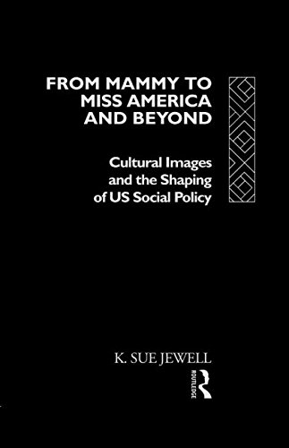 From Mammy to Miss America and Beyond: Cultural Images and the Shaping of US Social Policy