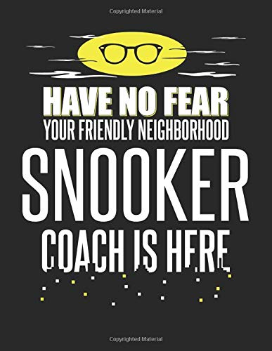 Have No Fear Your Friendly Neighborhood Snooker Coach is Here: 8.5x11 Snooker Coach Notebook and Journal with College Ruled Paper