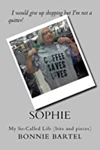 Sophie: My So-Called Life (bits and pieces)