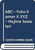 ABC…Yoko Kamon X XYZ…Hajime Sawatari