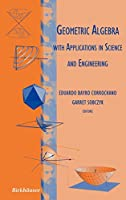 Geometric Algebra with Applications in Science and Engineering