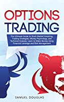 Options Trading: The Ultimate Guide to Stock Market Investing, Trading Strategies, Money Psychology, and Technical Analysis, Learn to Make Money Using Financial Leverage and Risk Management
