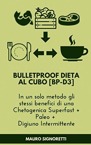 Bulletproof Dieta al Cubo [BP-D3]: In un solo metodo gli stessi benefici di una Chetogenica Superfast + Paleo + Digiuno Intermittente (Il Segreto dei Centenari Vol. 12)