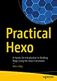 Practical Hexo: A Hands-On Introduction to Building Blogs Using the Hexo Framework (English Edition)