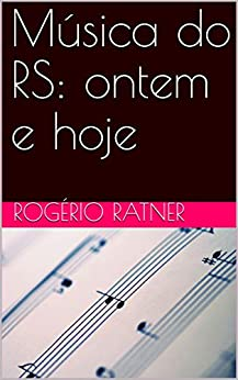 Música do RS: ontem e hoje (01) (Portuguese Edition) by [Rogério Ratner]