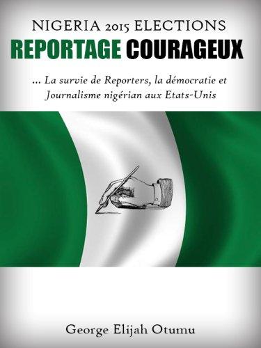 VERSION FRANÇAISE REPORTAGES COURAGEUX des 2015 ÉLECTIONS DU NIGERIA : Le Journalisme nigérian aux Etats-Unis, la Démocratie et l'Attente de Corps électoraux