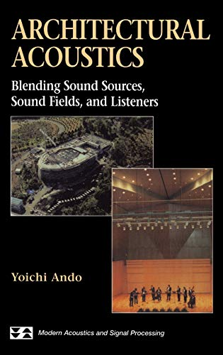 Architectural Acoustics: Blending Sound Sources, Sound Fields, and Listeners (AIP Series in Modern Acoustics and Signal Processing)