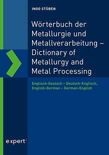 Wörterbuch der Metallurgie und Metallverarbeitung – Dictionary of Metallurgy and Metal Processing: Englisch-Deutsch – Deutsch-Englisch, English-German – German-English