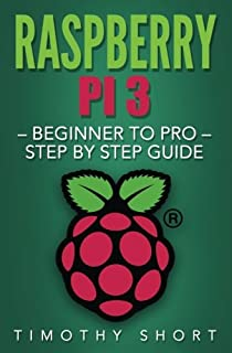 Raspberry Pi 3: Beginner to Pro – Step by Step Guide (Raspberry Pi 3 2016)