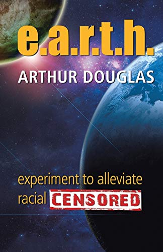 Book: e.a.r.t.h. - experiment to alleviate racial tension and hatred by Arthur Douglas