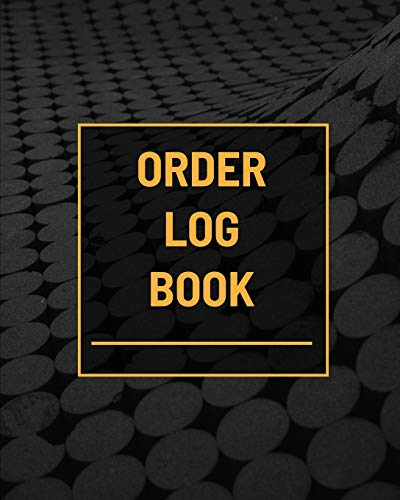 Order Log Book: Small Business Sales Tracker, Customer Order Form Book, Record Daily Sales For Online And Retail Stores, Product Purchase Book