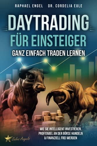 Daytrading für Einsteiger – Ganz einfach Traden lernen: Wie Sie intelligent investieren, profitabel an der Börse handeln & finanziell frei werden