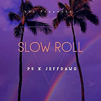Slow Roll (feat. JeffDawg)
