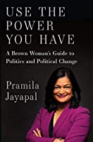 Use the Power You Have: A Brown Woman's Guide to Politics and Political Change