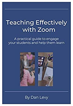 Teaching Effectively with Zoom: A practical guide to engage your students and help them learn by [Dan Levy]