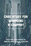 Case Study For Managing A Company: Creating New Financial And Technological Horizon: Setting R&D...