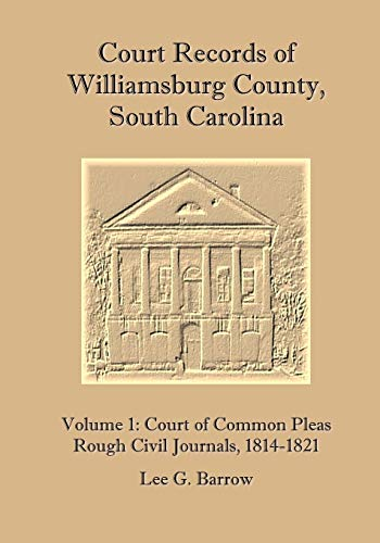 Compare Textbook Prices for Court Records of Williamsburg County, South Carolina, Vol. 1: Court of Common Pleas, Rough Civil Journals, 1814-1821  ISBN 9781477577745 by Lee G. Barrow