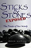 Sticks and Stones Exposed: The Power of Our Words
