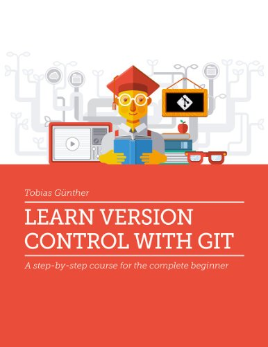 Learn Version Control with Git: A step-by-step course for the complete beginner