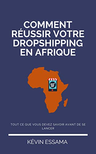 Comment Reussir Votre Dropshipping En Afrique Livre Du Dropshipping Faire Du Dropshipping En Afrique E Commerce En Afrique Dropshipping En Afrique Business En Ligne French Edition Ebook Essama Kevin Amazon In Kindle Store