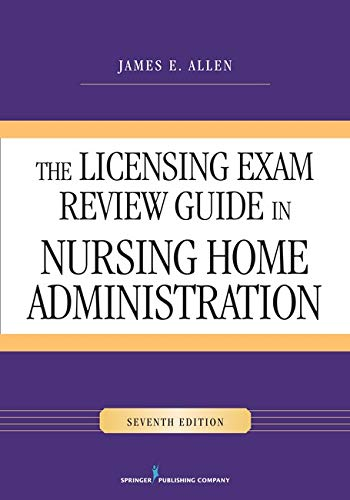 Compare Textbook Prices for The Licensing Exam Review Guide in Nursing Home Administration, Seventh Edition 7 Edition ISBN 9780826129185 by Allen PhD  MSPH  NHA  IP, James E.