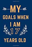 My Goals when Iam 17 years old: Birthday notebook gift , gift for girls & boys , happy 17th Birthday , your dream in 17 years old , 110 pages ( 6 x 9 ) inches