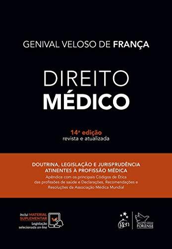 Direito Médico: Doutrina, Legislação e Jurisprudência Atinentes à Profissão Médica - Apêndice com os Principais Códigos de ética das Profissões de ... e Resoluções da Associação Médica Mundial