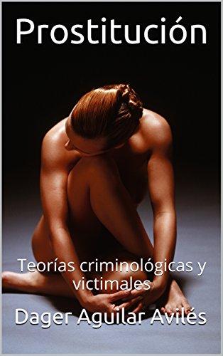 Prostitución: Teorías criminológicas y victimales eBook: Avilés, Dager Aguilar: Amazon.es: Tienda Kindle