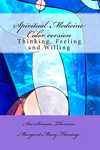 Spiritual Medicine: Thinking, Feeling and Willing (Full Colour version)