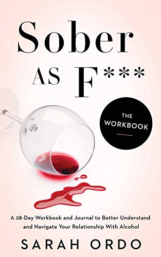 Sober as F***: The Workbook: A 28-Day Workbook and Journal to Better Understand and Navigate Your Relationship With Alcohol