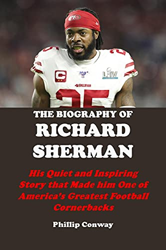 THE BIOGRAPHY OF RICHARD SHERMAN: His Quiet and Inspiring Story that Made him One of America's Greatest Football Cornerbacks (English Edition)