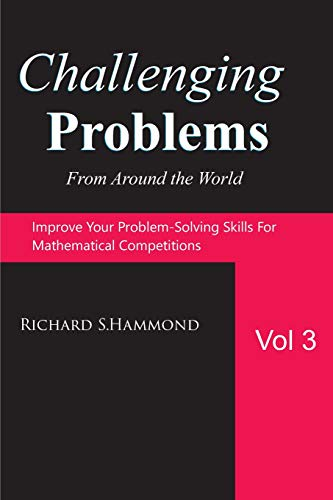 Challenging Problems from Around the World Vol. 3: Math Olympiad Contest Problems