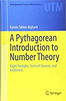 A Pythagorean Introduction to Number Theory: Right Triangles, Sums of Squares, and Arithmetic (Undergraduate Texts in Mathematics)