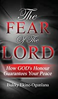 The Fear Of The Lord: How God's Honour Guarantees Your Peace
