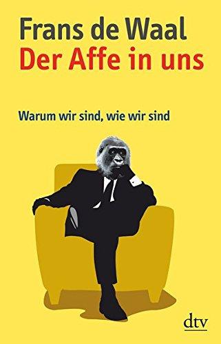Der Affe in uns: Warum wir sind, wie wir sind