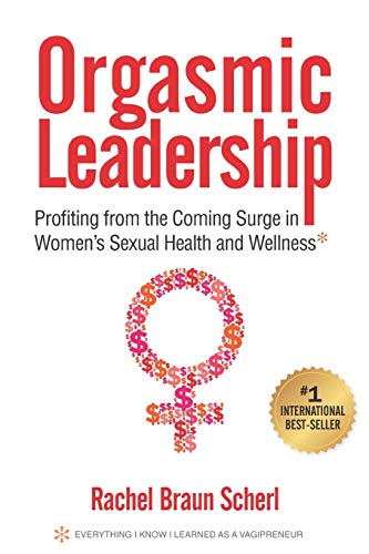 Orgasmic Leadership: Profiting from the Coming Surge in Women's Sexual Health and Wellness PDF Books