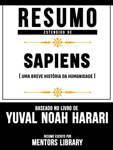 Resumo Estendido De Sapiens: Uma Breve História da Humanidade - Baseado No Livro De Yuval Noah Harari