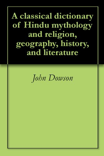 A classical dictionary of Hindu mythology and religion, geography, history, and literature (English Edition)