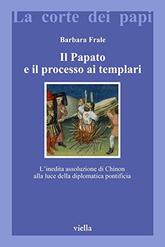 Il Papato e il processo ai Templari: L'inedita assoluzione di Chinon alla luce della diplomatica pontificia (La corte dei papi Vol. 12)