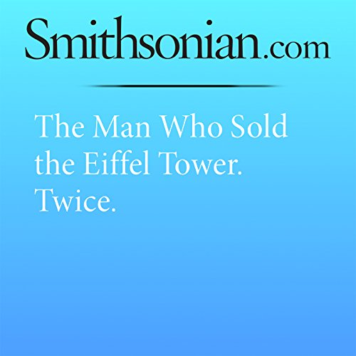 The Man Who Sold the Eiffel Tower. Twice. audiobook cover art