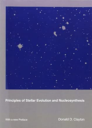 Principles of Stellar Evolution and Nucleosynthesis: Written by Clayton, 1984 Edition, (New edition) Publisher: University of Chicago Press [Paperback]