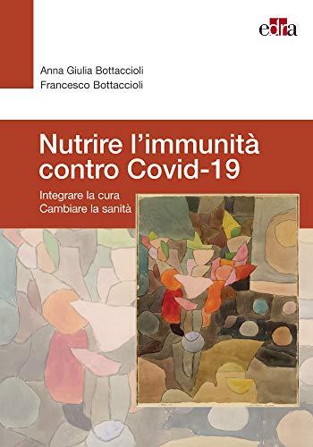 Nutrire l'immunita' contro Covid-19: Integrare la cura - Cambiare la Sanità