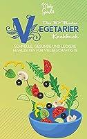 Das 30-Minuten-Vegetarier-Kochbuch: Schnelle, Gesunde Und Leckere Mahlzeiten Fuer Vielbeschaeftigte (The 30-Minute Plant Based Diet Cookbook ) [German Version]